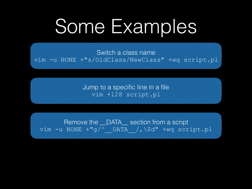 Some Examples Switch a class name vim -u NONE +...