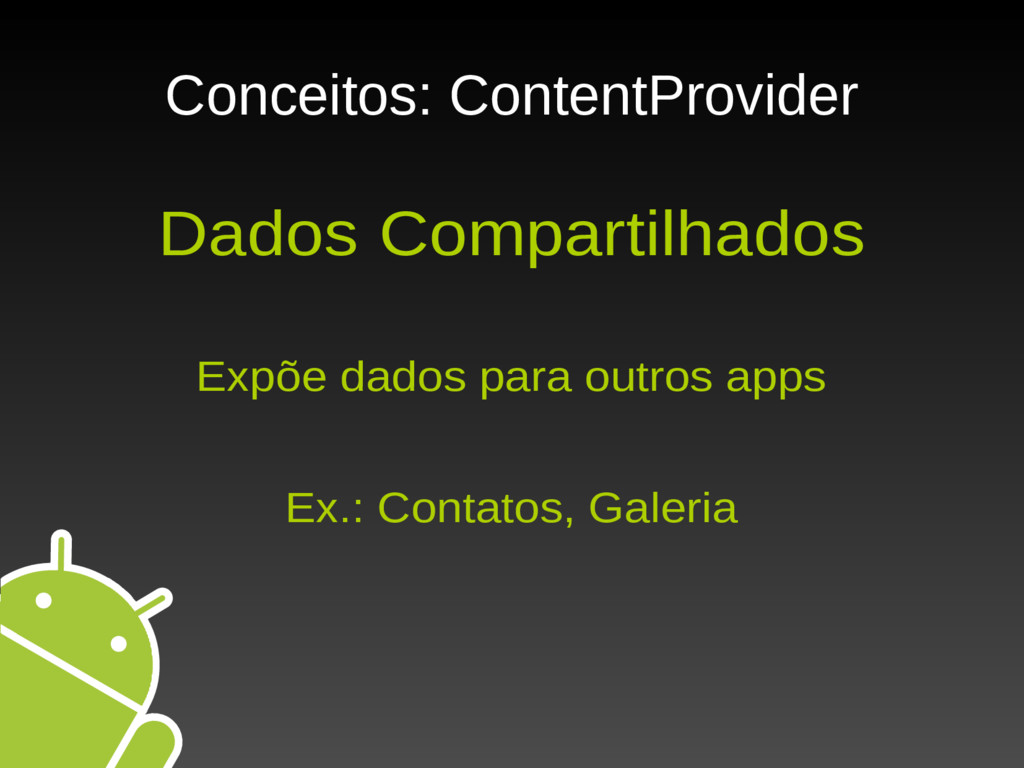 Conceitos: ContentProvider Dados Compartilhados...
