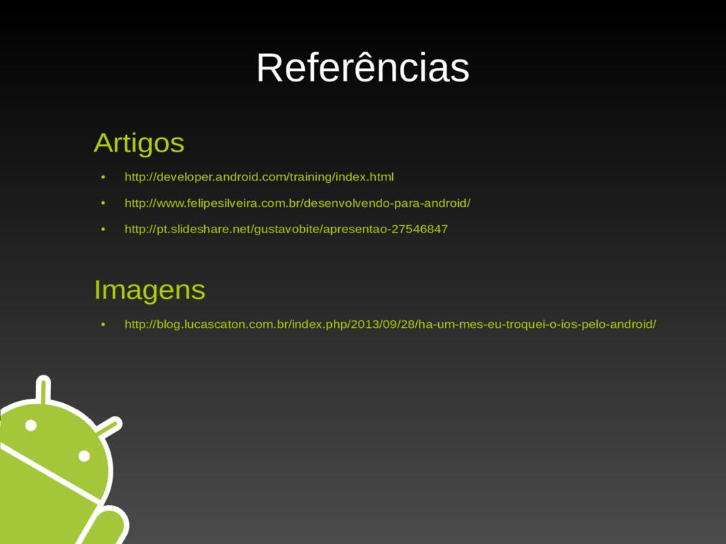 Referências Artigos ● http://developer.android....