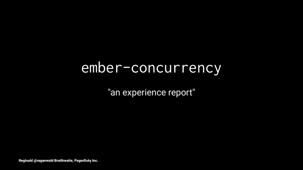 """ember-concurrency """"an experience report"""" Regina..."""