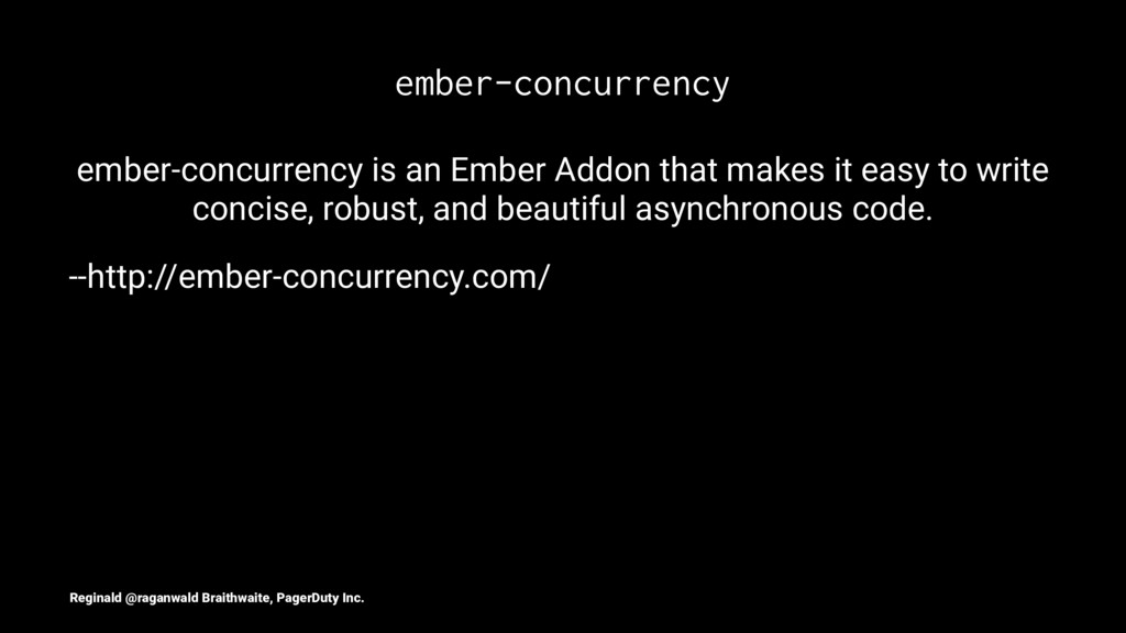 ember-concurrency ember-concurrency is an Ember...