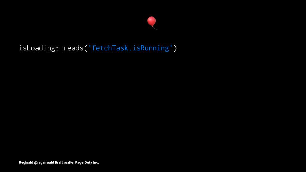 ! isLoading: reads('fetchTask.isRunning') Regin...