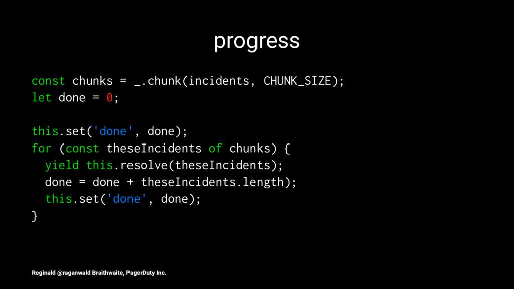 progress const chunks = _.chunk(incidents, CHUN...