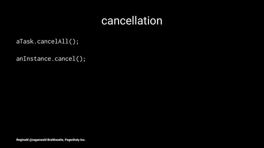 cancellation aTask.cancelAll(); anInstance.canc...