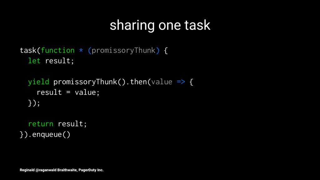 sharing one task task(function * (promissoryThu...