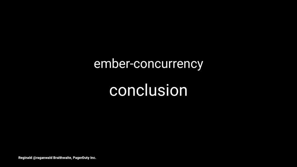 ember-concurrency conclusion Reginald @raganwal...