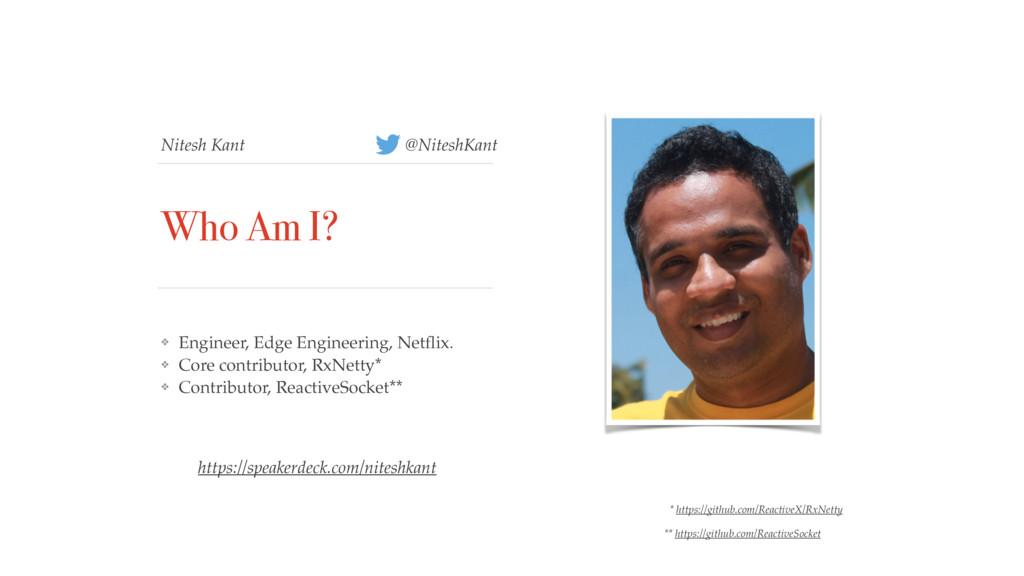 Nitesh Kant Who Am I? ❖ Engineer, Edge Engineer...
