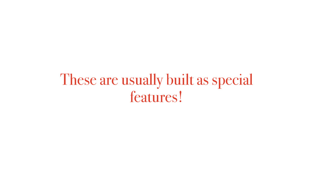 These are usually built as special features!