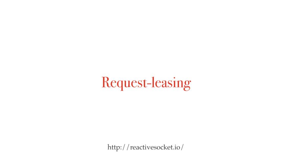 Request-leasing http://reactivesocket.io/