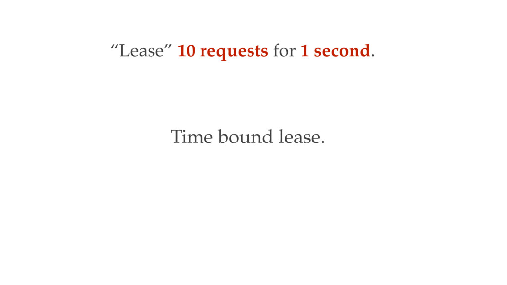 """Time bound lease. """"Lease"""" 10 requests for 1 sec..."""