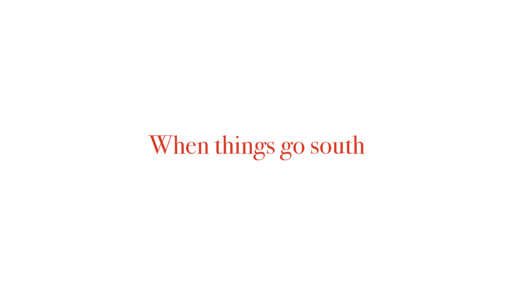 When things go south