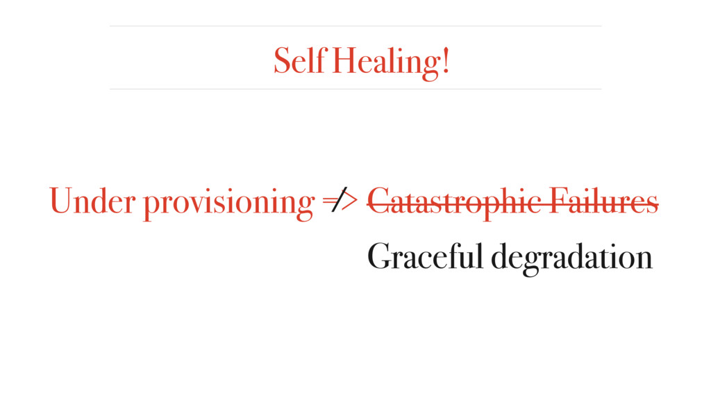 Self Healing! Under provisioning => Catastrophi...
