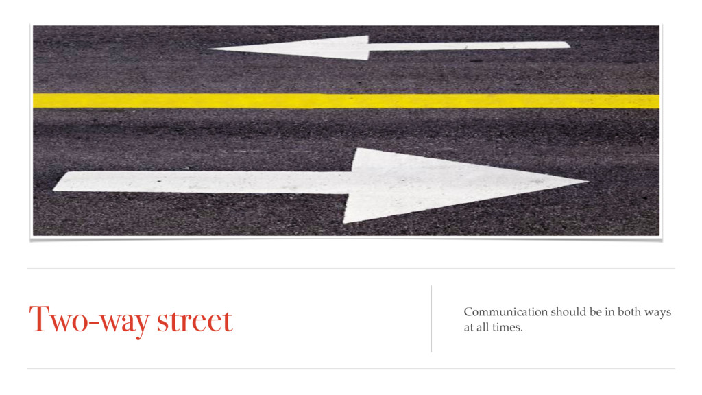 Two-way street Communication should be in both ...