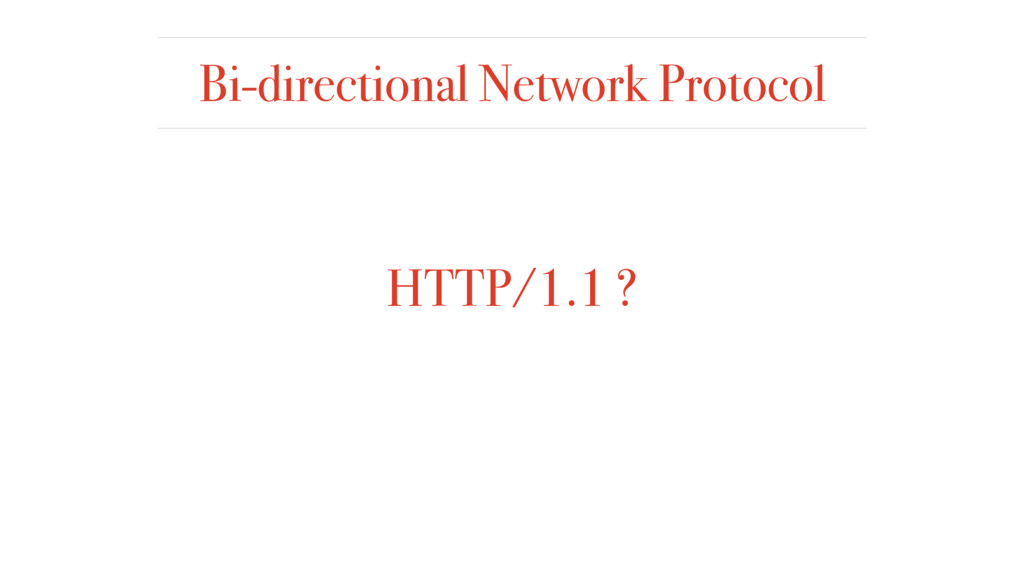 Bi-directional Network Protocol HTTP/1.1 ?