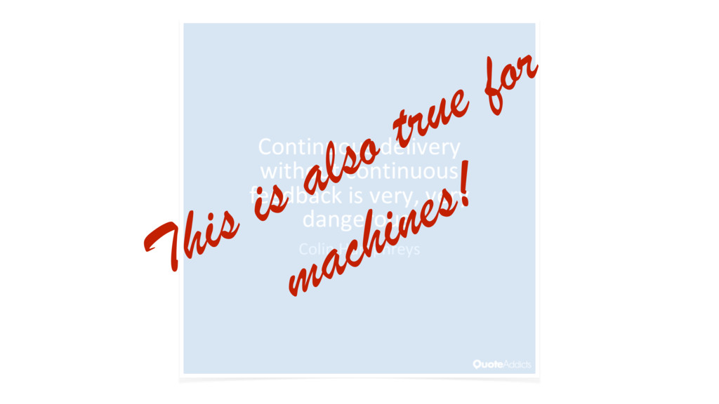 This is also true for machines!