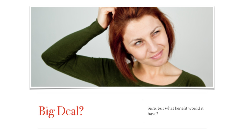 Big Deal? Sure, but what benefit would it have?
