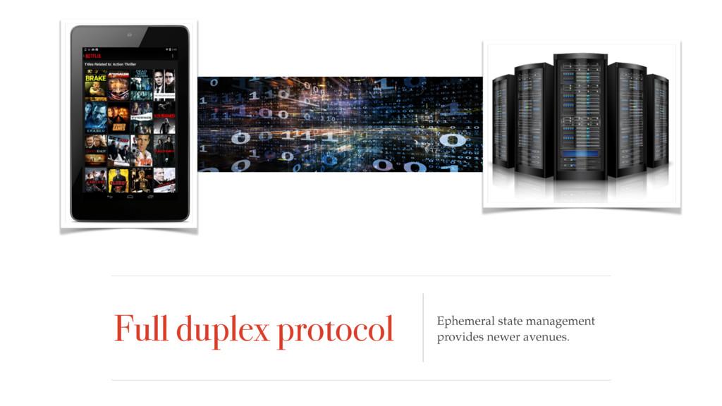 Full duplex protocol Ephemeral state management...