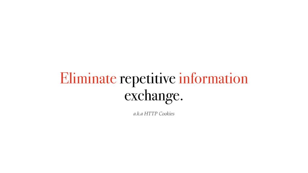 Eliminate repetitive information exchange. a.k....