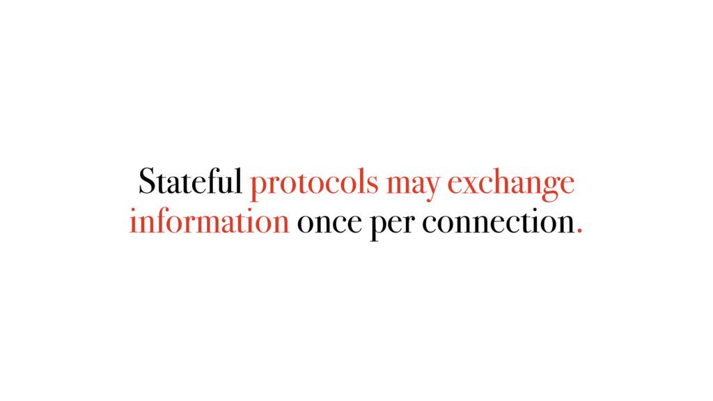 Stateful protocols may exchange information onc...