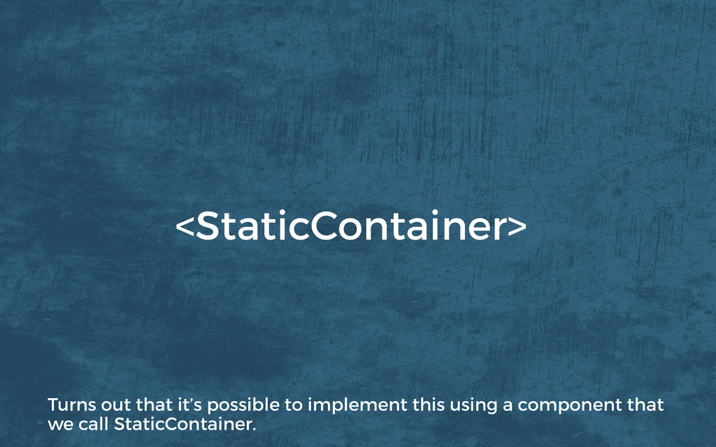 <StaticContainer> Turns out that it's possible ...