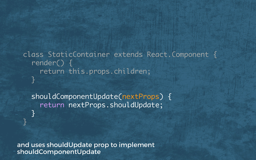 class StaticContainer extends React.Component {...