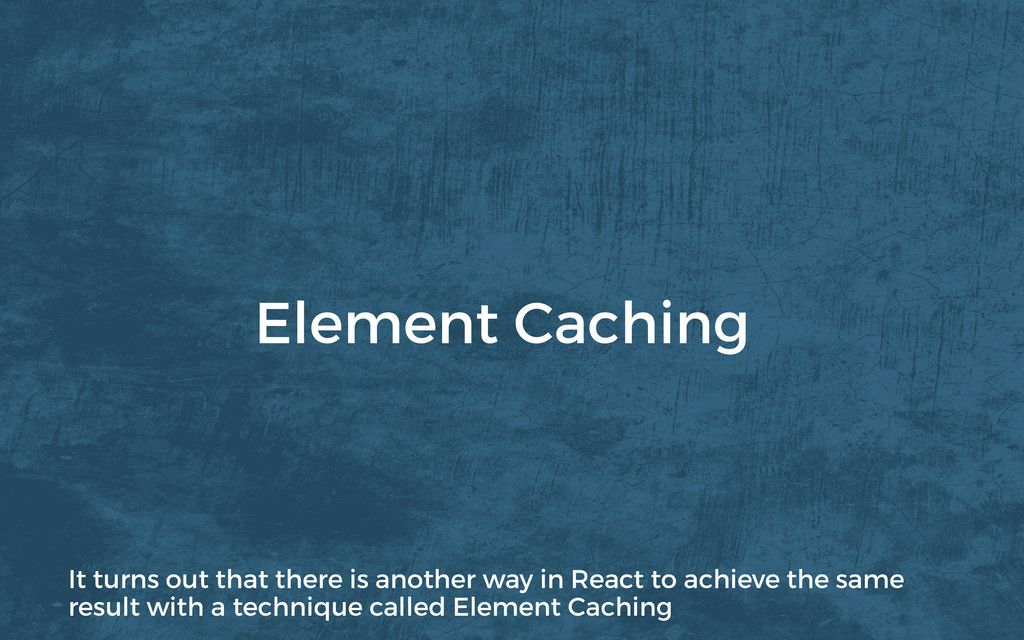 Element Caching It turns out that there is anot...