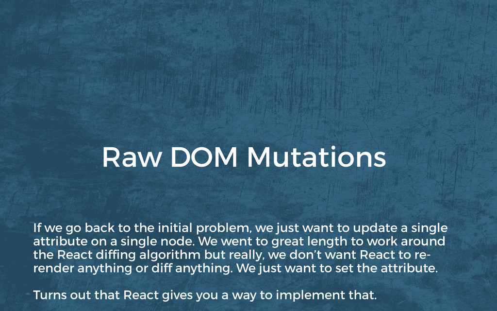 Raw DOM Mutations If we go back to the initial ...