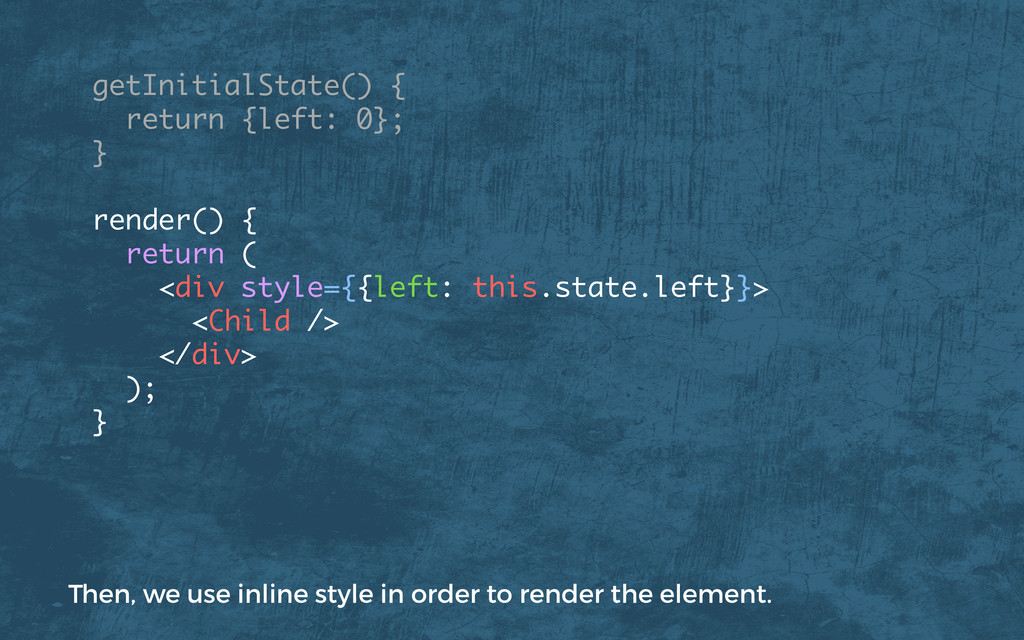 getInitialState() { return {left: 0}; }