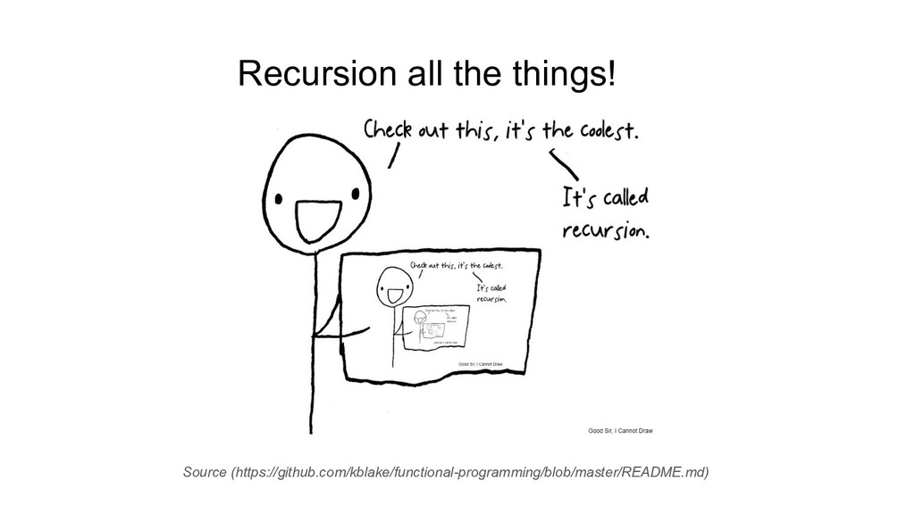 Recursion all the things! Source (https://githu...