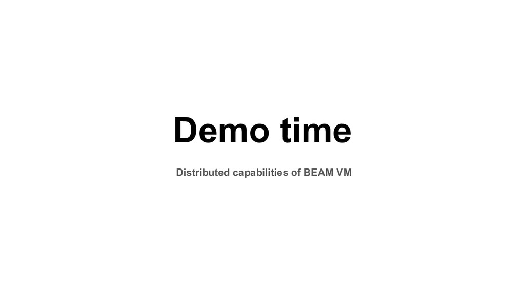 Demo time Distributed capabilities of BEAM VM
