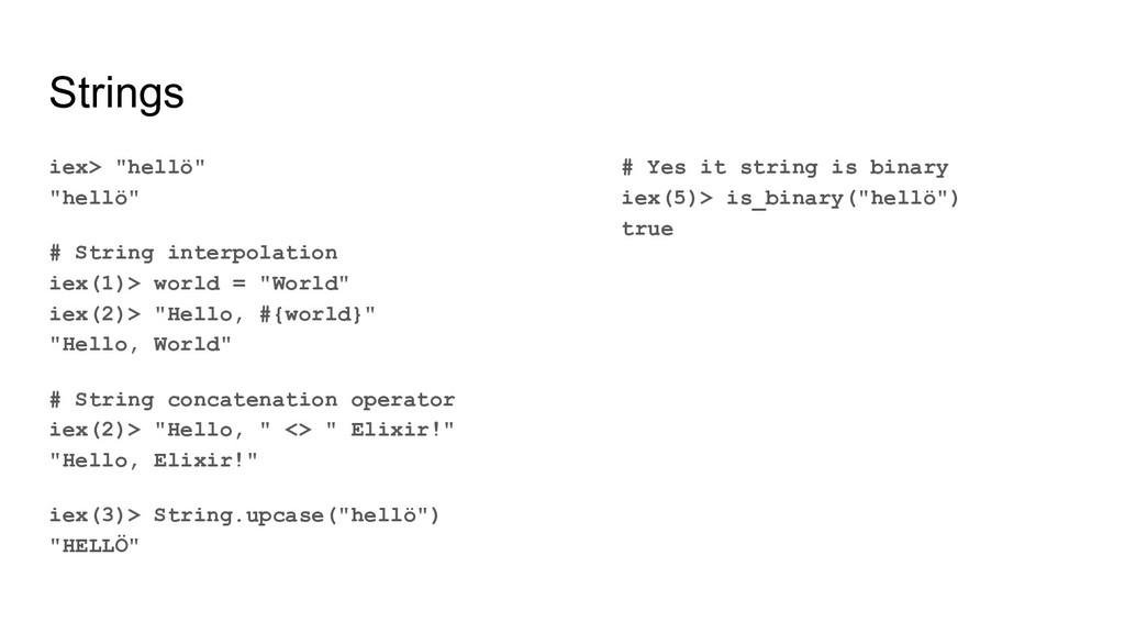 "Strings iex> ""hellö"" ""hellö"" # String interpola..."