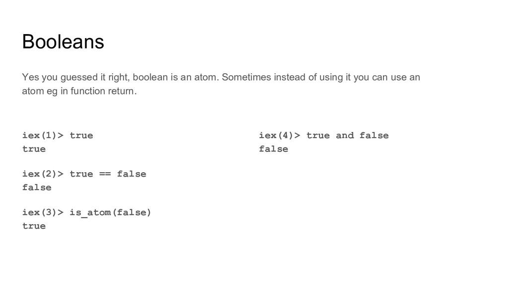 Booleans iex(4)> true and false false Yes you g...