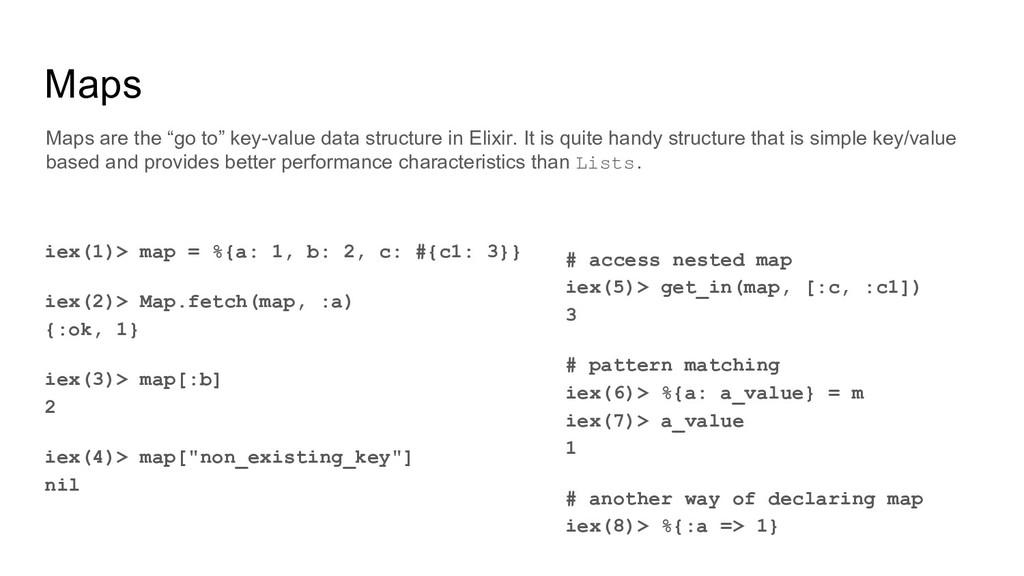 Maps iex(1)> map = %{a: 1, b: 2, c: #{c1: 3}} i...