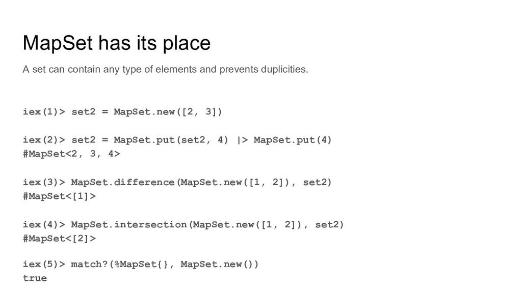 MapSet has its place iex(1)> set2 = MapSet.new(...