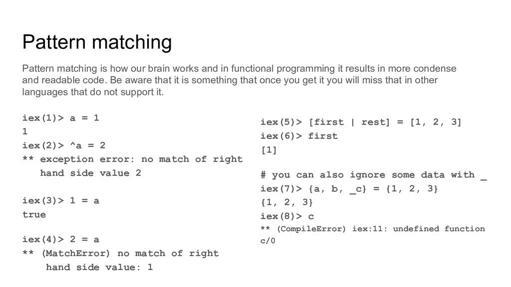 Pattern matching iex(1)> a = 1 1 iex(2)> ^a = 2...