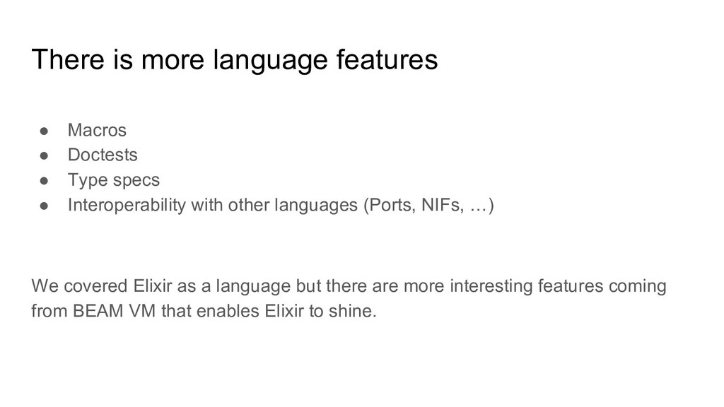 There is more language features ● Macros ● Doct...