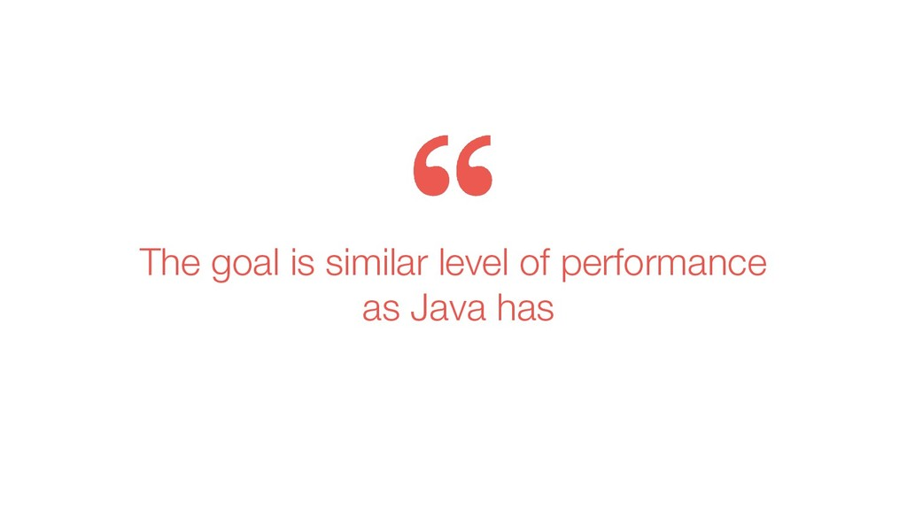 The goal is similar level of performance as Jav...