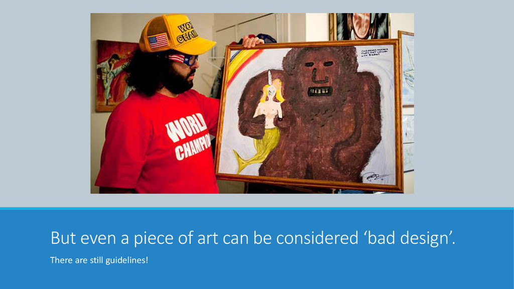 But even a piece of art can be considered 'bad ...
