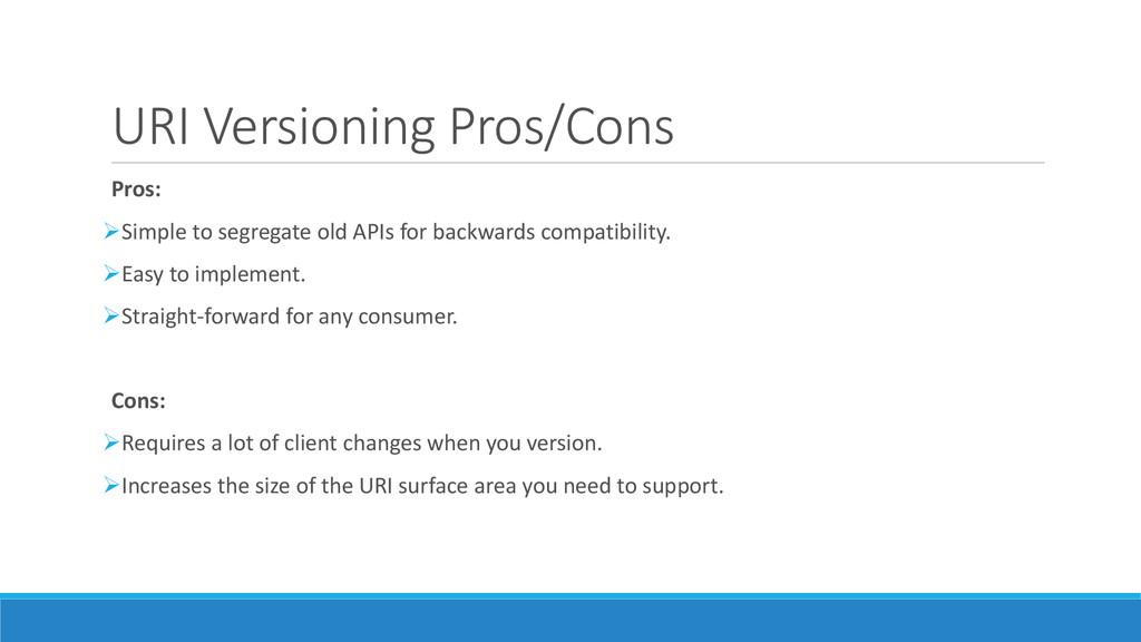 URI Versioning Pros/Cons Pros: Simple to segre...