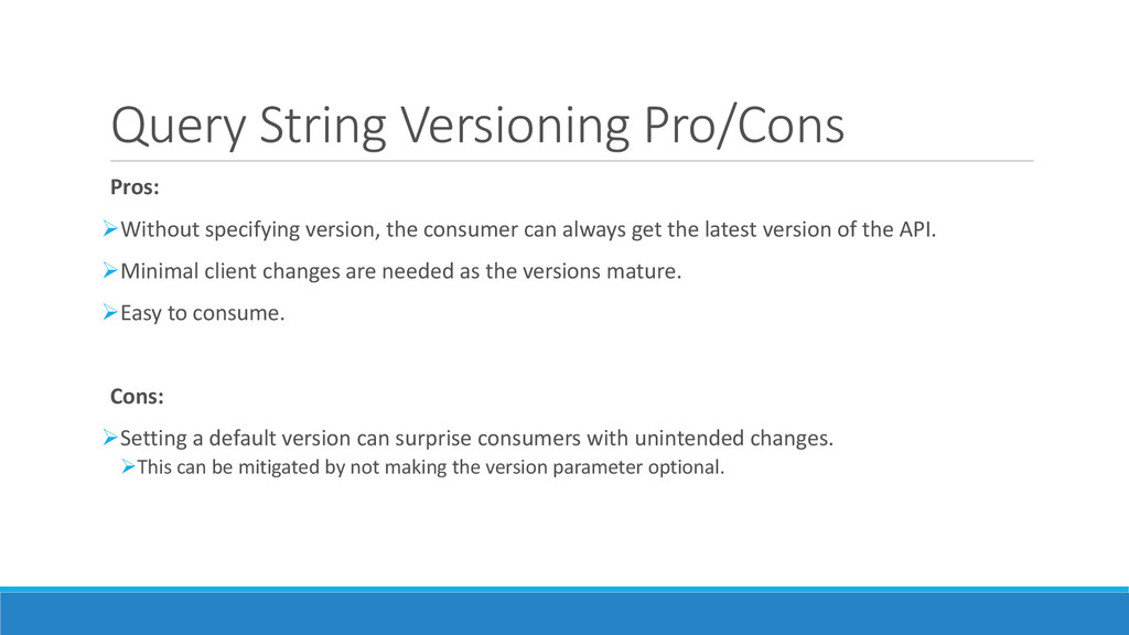 Query String Versioning Pro/Cons Pros: Without...