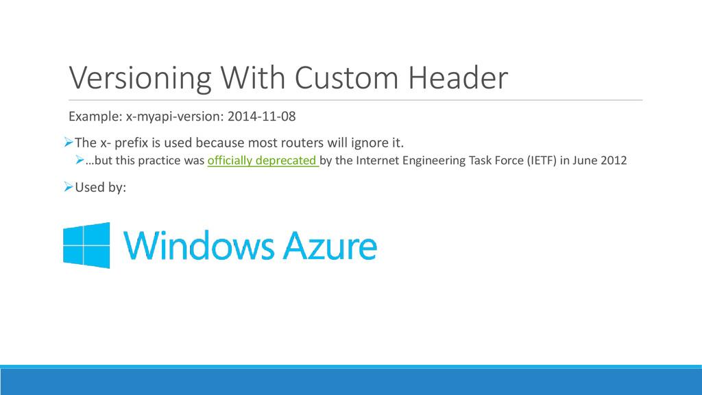 Versioning With Custom Header Example: x-myapi-...