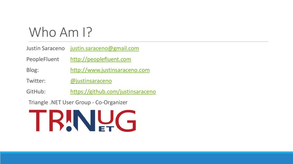 Who Am I? Justin Saraceno justin.saraceno@gmail...