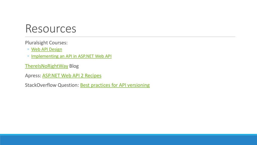 Resources Pluralsight Courses: ◦ Web API Design...
