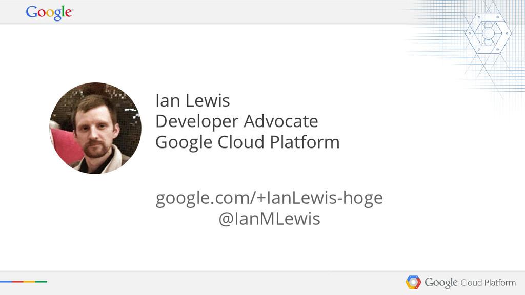 Ian Lewis Developer Advocate Google Cloud Platf...