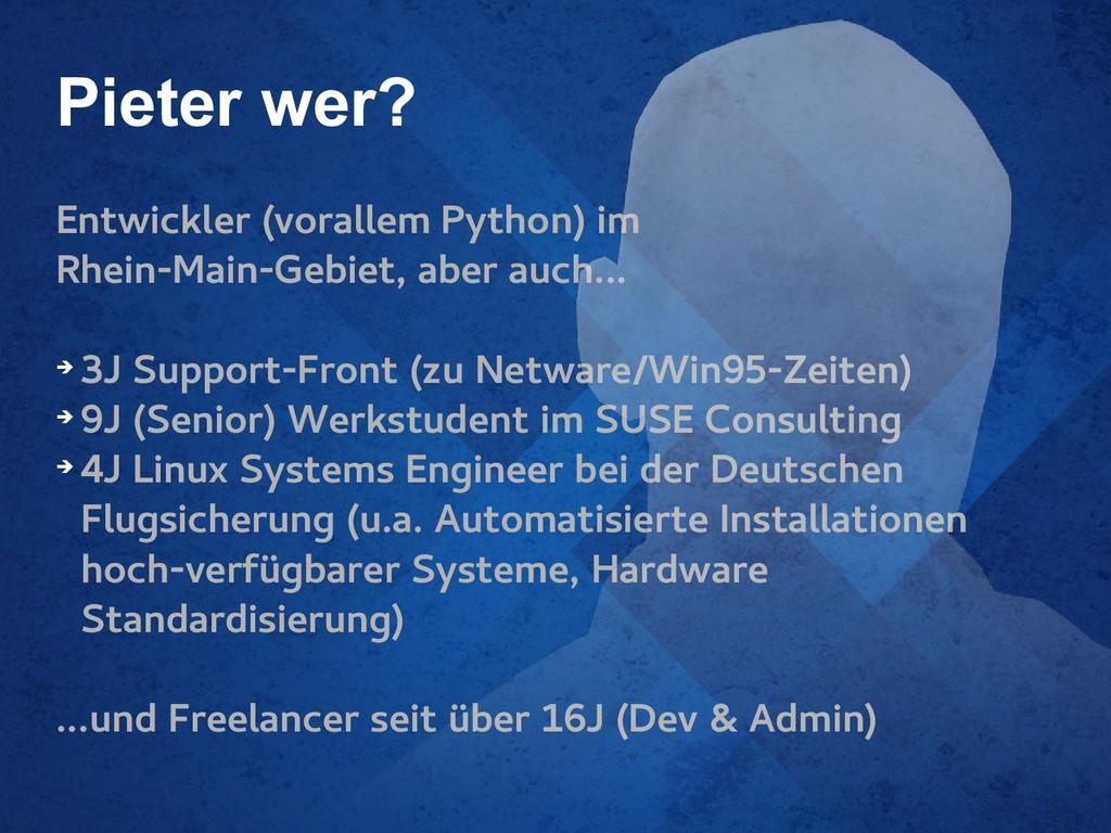 Pieter wer? Entwickler (vorallem Python) im Rhe...