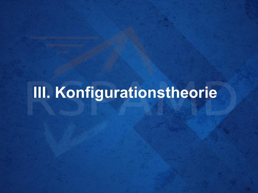 III. Konfigurationstheorie 18