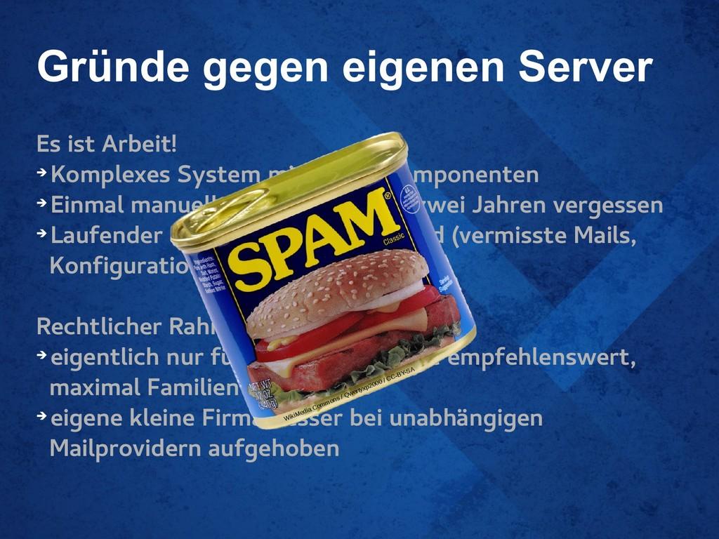 Gründe gegen eigenen Server Es ist Arbeit! ➔ Ko...