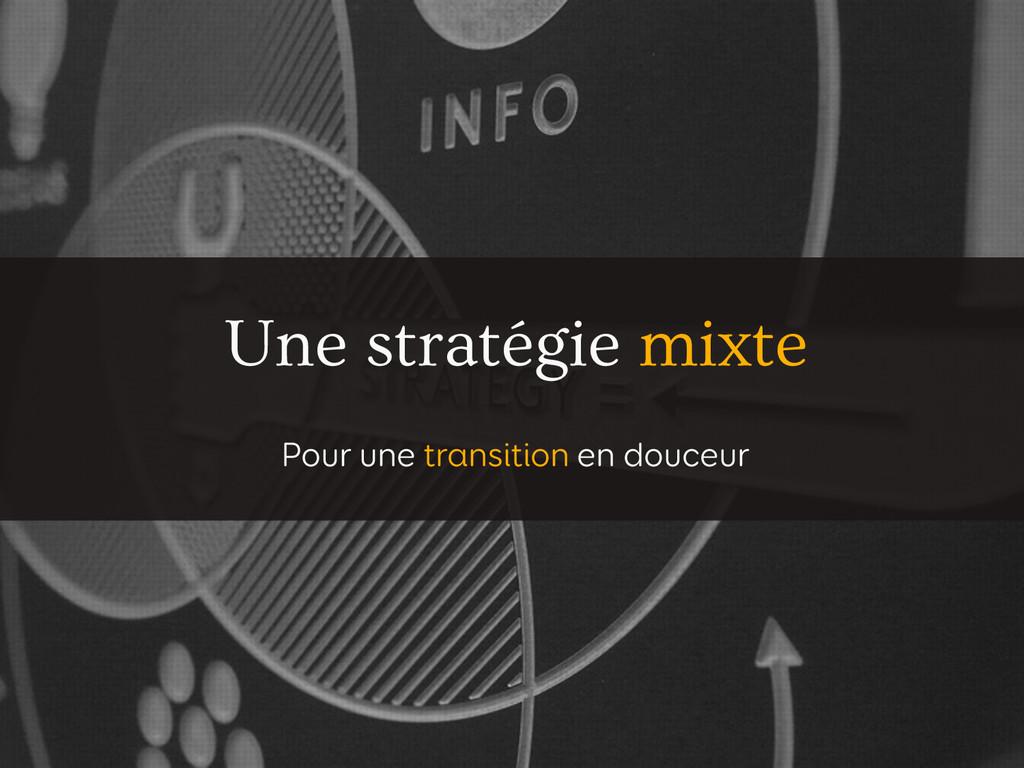 Une stratégie mixte Pour une transition en douc...