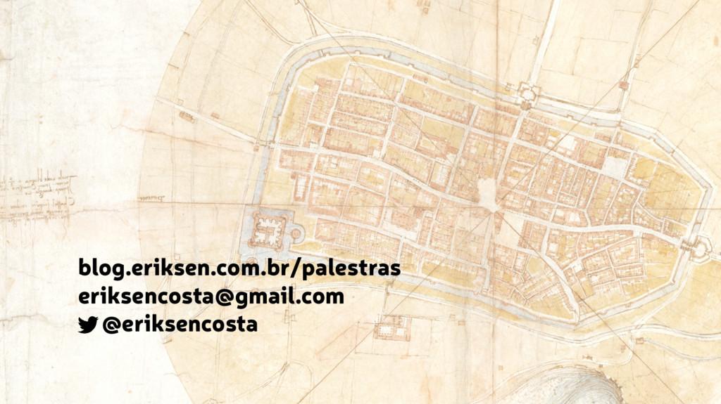 blog.eriksen.com.br/palestras eriksencosta@gmai...