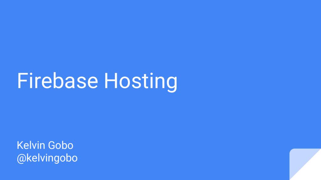 Firebase Hosting Kelvin Gobo @kelvingobo